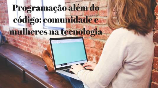 Programação além do código: comunidade e mulheres na tecnologia [Python Brasil 12]